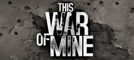 This War of Mine : Des civils au milieu de la Guerre
