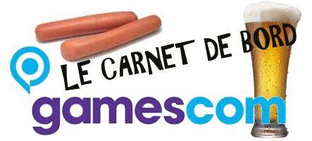Gamescom 2014 : Carnet de Bord