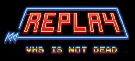 Replay - VHS is not dead sort la semaine prochaine