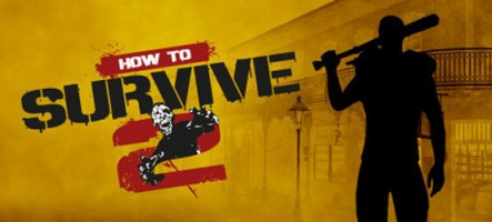 How to Survive 2 : survie en milieu zombie
