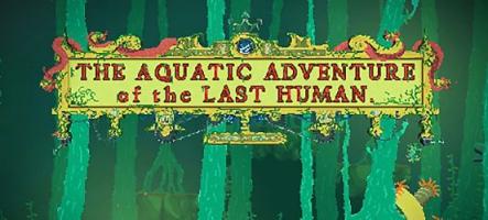 The Aquatic Adventure of the Last Human : tout un programme