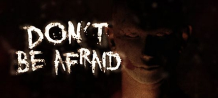 Don't Be Afraid, mais quand même un petit peu